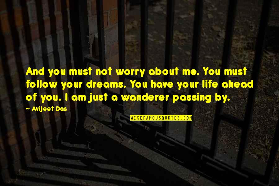 Writing Philosophy Quotes By Avijeet Das: And you must not worry about me. You