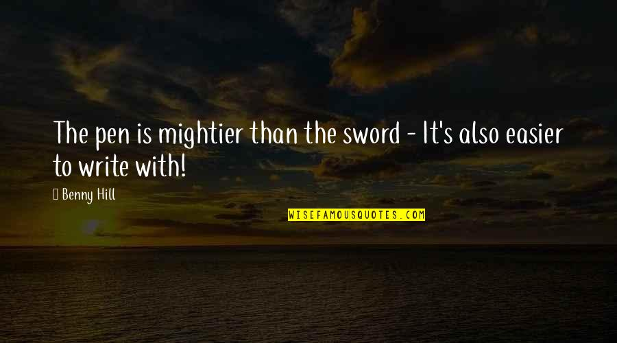 Writing Philosophy Quotes By Benny Hill: The pen is mightier than the sword -