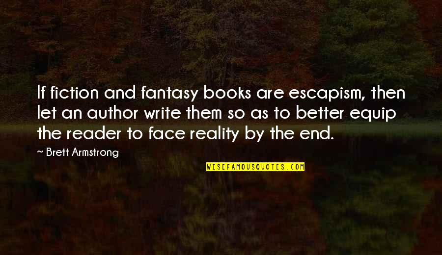 Writing Philosophy Quotes By Brett Armstrong: If fiction and fantasy books are escapism, then