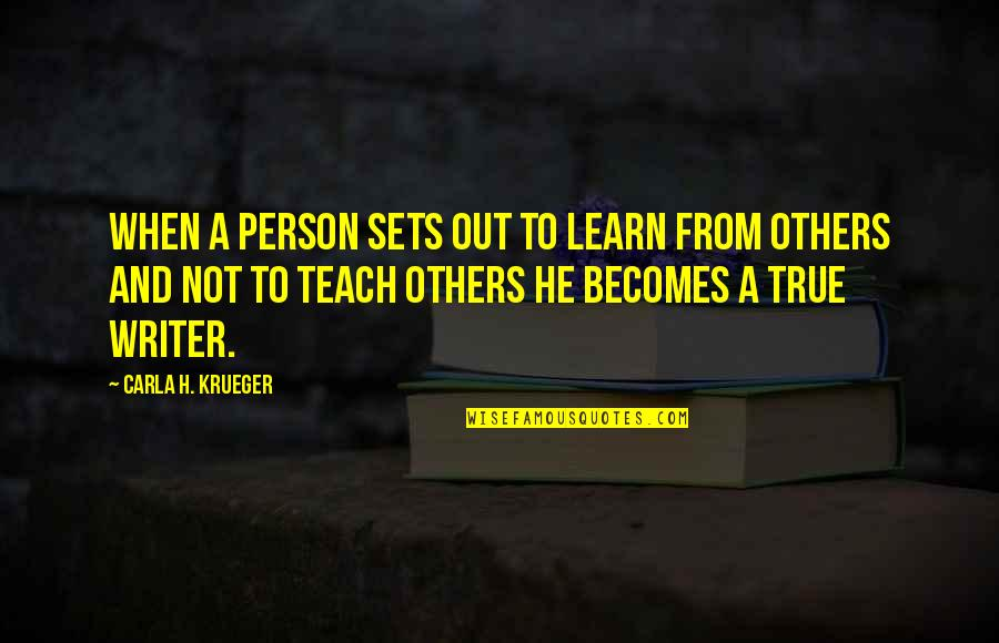 Writing Philosophy Quotes By Carla H. Krueger: When a person sets out to learn from