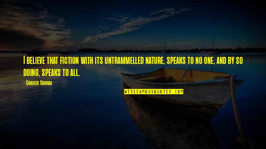 Writing Philosophy Quotes By Chigozie Obioma: I believe that fiction with its untrammelled nature,