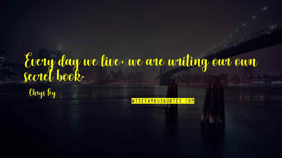 Writing Philosophy Quotes By Chrys Fey: Every day we live, we are writing our