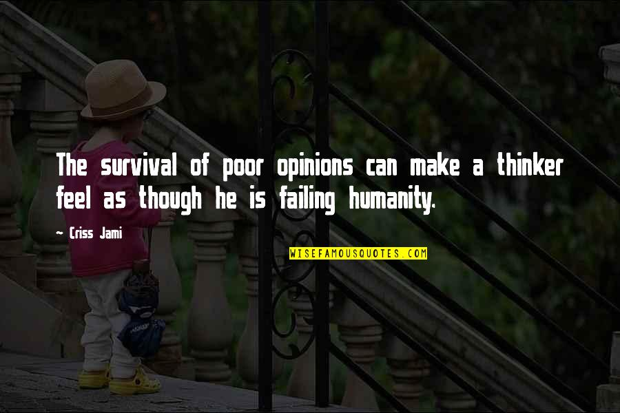 Writing Philosophy Quotes By Criss Jami: The survival of poor opinions can make a