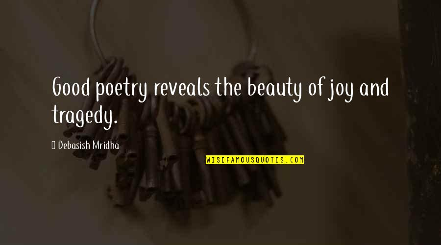 Writing Philosophy Quotes By Debasish Mridha: Good poetry reveals the beauty of joy and