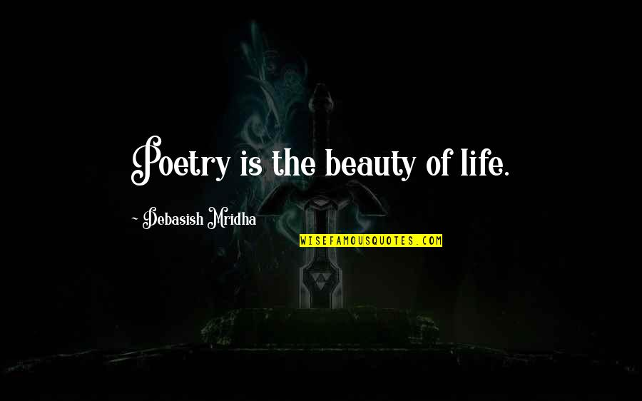 Writing Philosophy Quotes By Debasish Mridha: Poetry is the beauty of life.