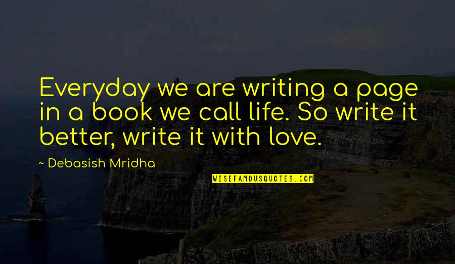 Writing Philosophy Quotes By Debasish Mridha: Everyday we are writing a page in a