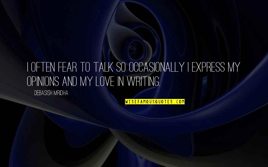 Writing Philosophy Quotes By Debasish Mridha: I often fear to talk so occasionally I
