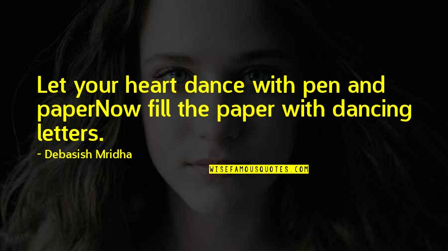 Writing Philosophy Quotes By Debasish Mridha: Let your heart dance with pen and paperNow