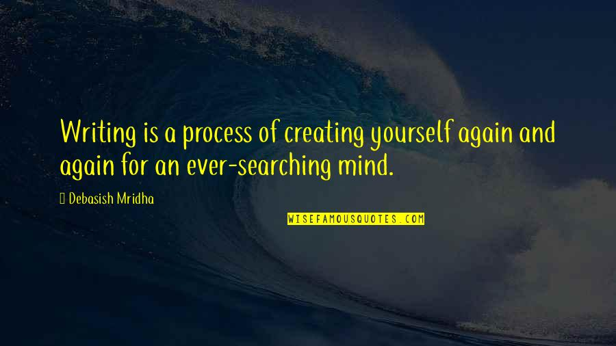 Writing Philosophy Quotes By Debasish Mridha: Writing is a process of creating yourself again