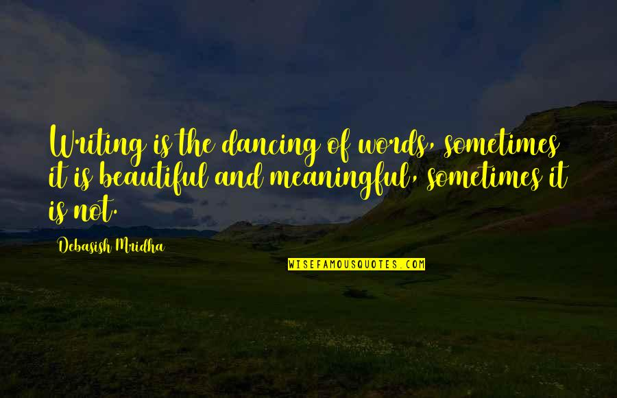 Writing Philosophy Quotes By Debasish Mridha: Writing is the dancing of words, sometimes it