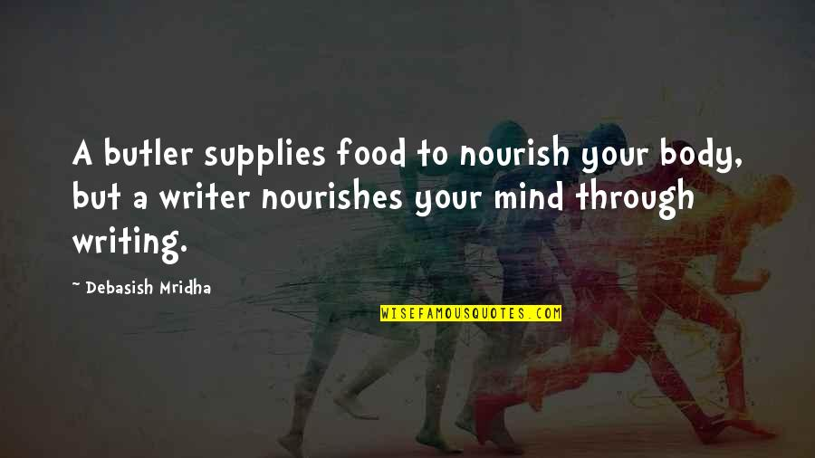 Writing Philosophy Quotes By Debasish Mridha: A butler supplies food to nourish your body,