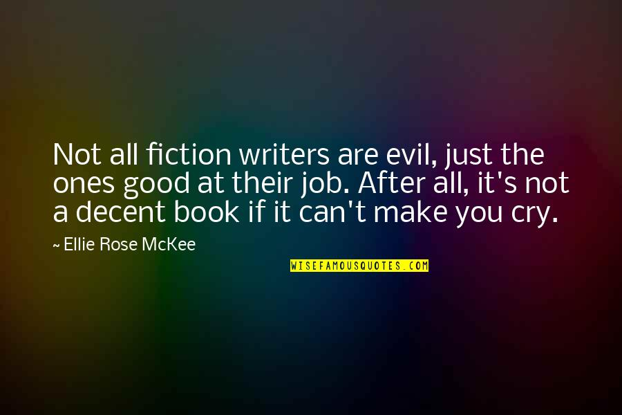Writing Philosophy Quotes By Ellie Rose McKee: Not all fiction writers are evil, just the