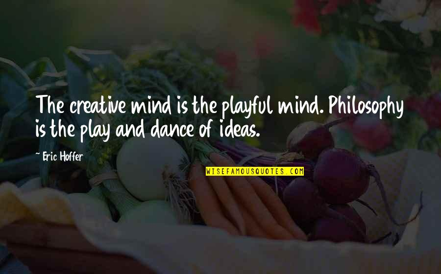 Writing Philosophy Quotes By Eric Hoffer: The creative mind is the playful mind. Philosophy