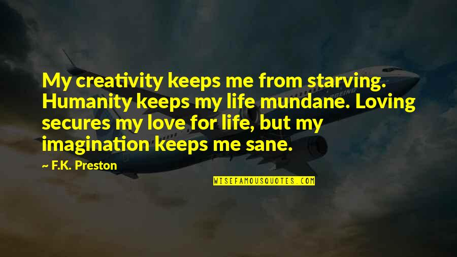 Writing Philosophy Quotes By F.K. Preston: My creativity keeps me from starving. Humanity keeps