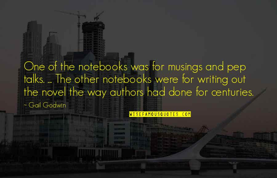 Writing Philosophy Quotes By Gail Godwin: One of the notebooks was for musings and