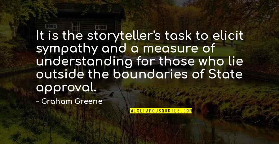 Writing Philosophy Quotes By Graham Greene: It is the storyteller's task to elicit sympathy