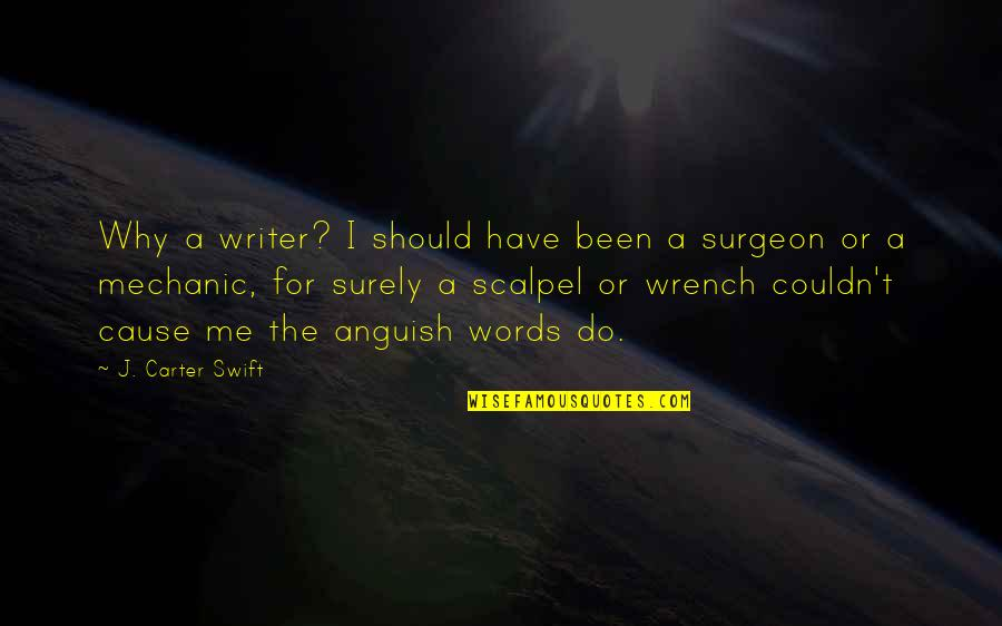 Writing Philosophy Quotes By J. Carter Swift: Why a writer? I should have been a