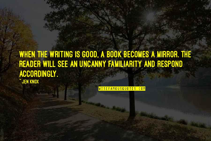 Writing Philosophy Quotes By Jen Knox: When the writing is good, a book becomes