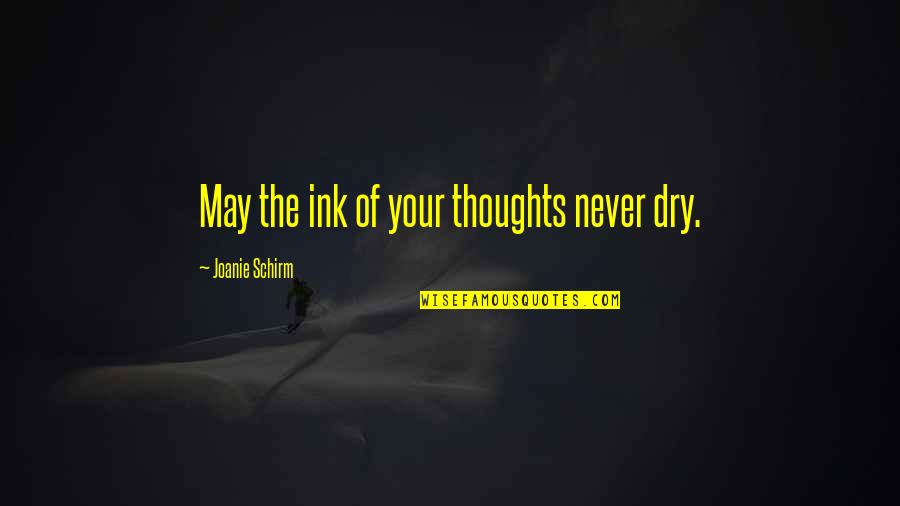 Writing Philosophy Quotes By Joanie Schirm: May the ink of your thoughts never dry.