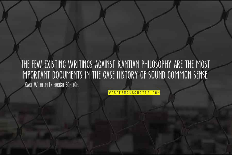 Writing Philosophy Quotes By Karl Wilhelm Friedrich Schlegel: The few existing writings against Kantian philosophy are