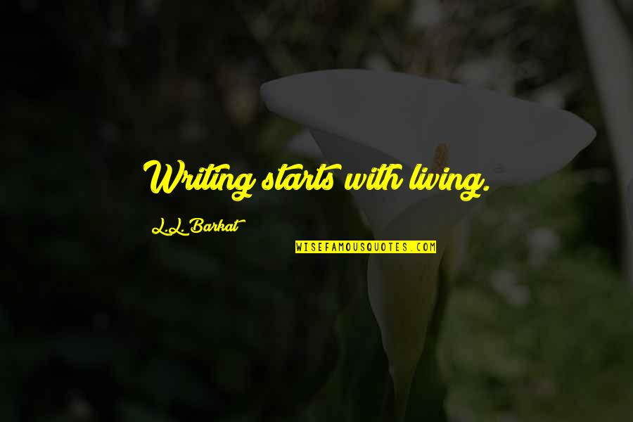 Writing Philosophy Quotes By L.L. Barkat: Writing starts with living.