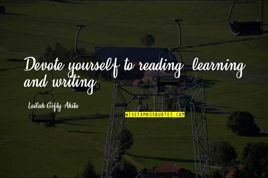 Writing Philosophy Quotes By Lailah Gifty Akita: Devote yourself to reading, learning and writing.