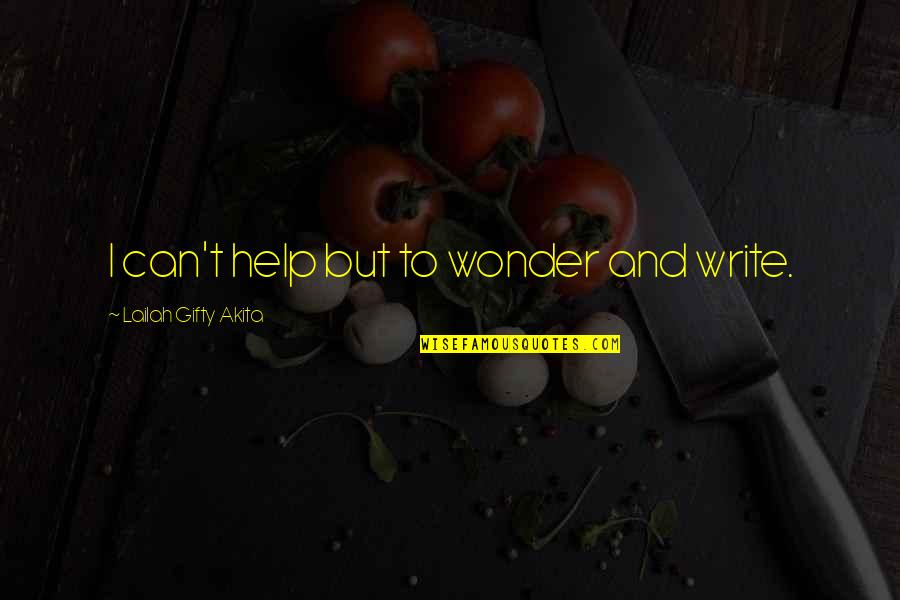 Writing Philosophy Quotes By Lailah Gifty Akita: I can't help but to wonder and write.