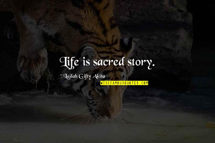Writing Philosophy Quotes By Lailah Gifty Akita: Life is sacred story.