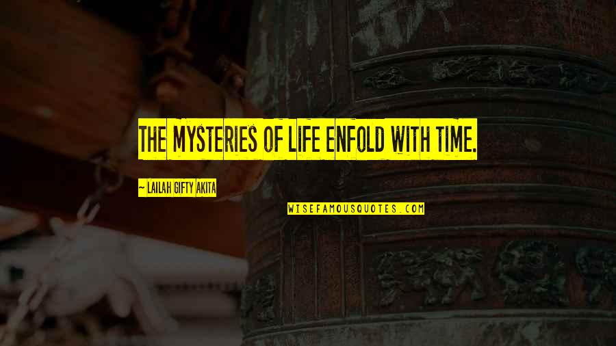 Writing Philosophy Quotes By Lailah Gifty Akita: The mysteries of life enfold with time.