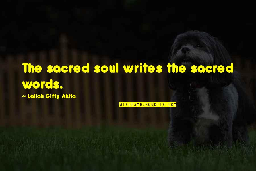 Writing Philosophy Quotes By Lailah Gifty Akita: The sacred soul writes the sacred words.