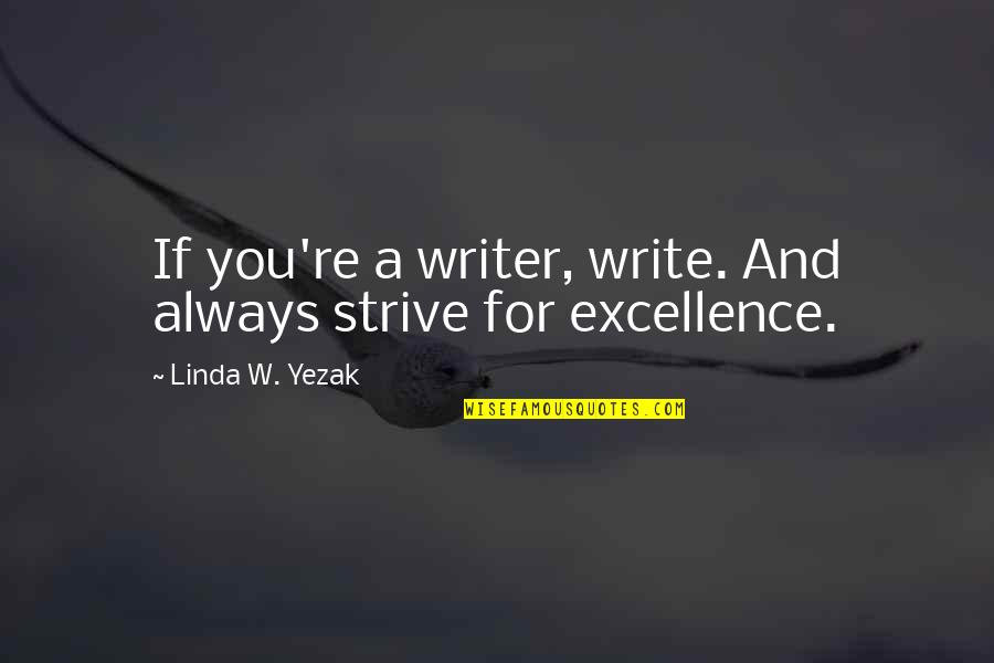 Writing Philosophy Quotes By Linda W. Yezak: If you're a writer, write. And always strive