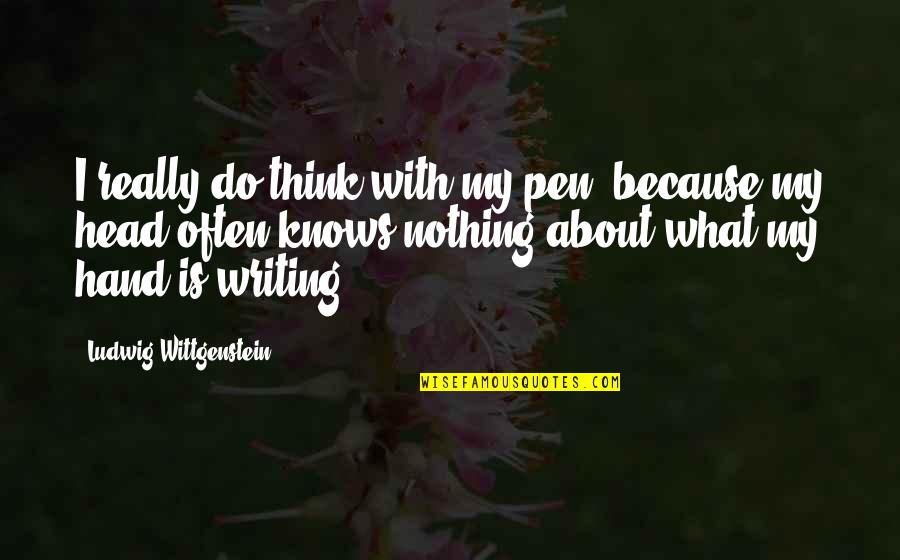 Writing Philosophy Quotes By Ludwig Wittgenstein: I really do think with my pen, because