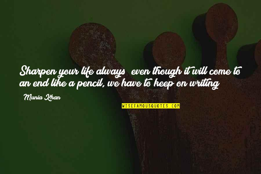 Writing Philosophy Quotes By Munia Khan: Sharpen your life always; even though it will
