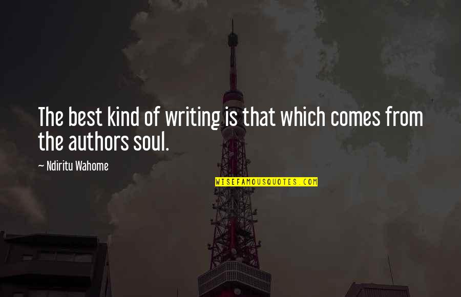 Writing Philosophy Quotes By Ndiritu Wahome: The best kind of writing is that which