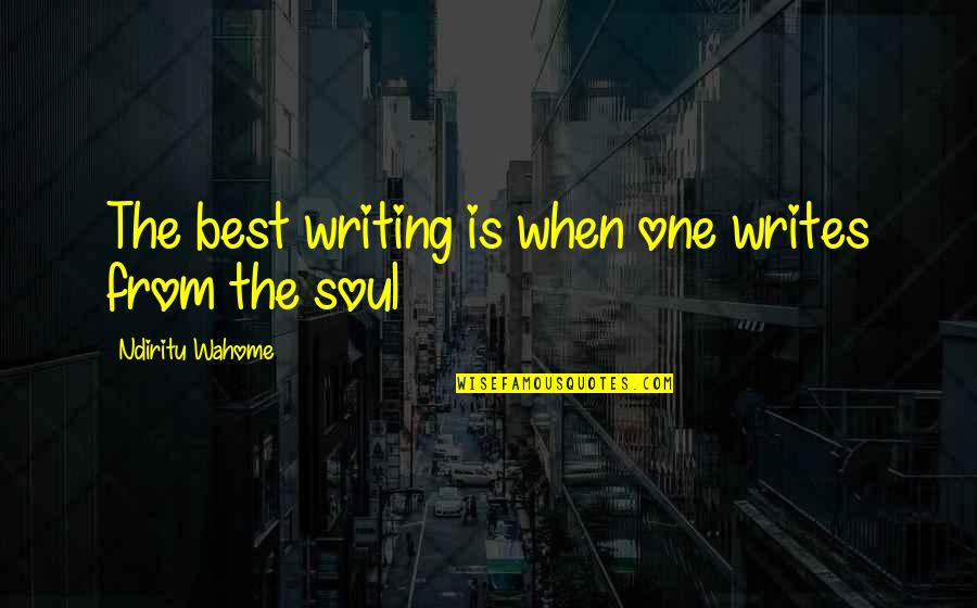Writing Philosophy Quotes By Ndiritu Wahome: The best writing is when one writes from