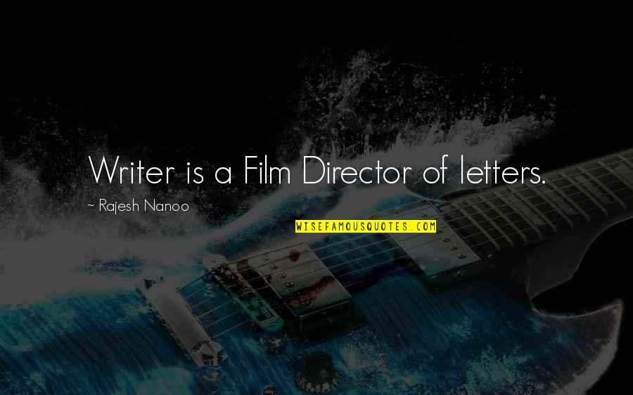 Writing Philosophy Quotes By Rajesh Nanoo: Writer is a Film Director of letters.