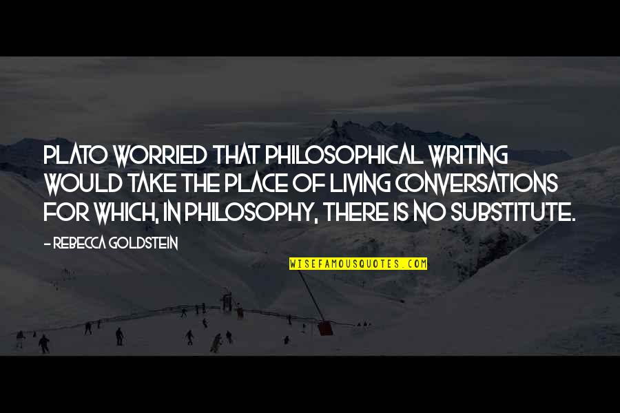 Writing Philosophy Quotes By Rebecca Goldstein: Plato worried that philosophical writing would take the