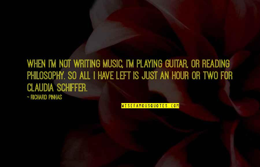 Writing Philosophy Quotes By Richard Pinhas: When I'm not writing music, I'm playing guitar,