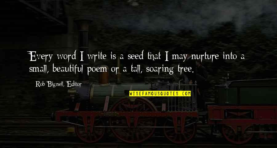Writing Philosophy Quotes By Rob Bignell, Editor: Every word I write is a seed that