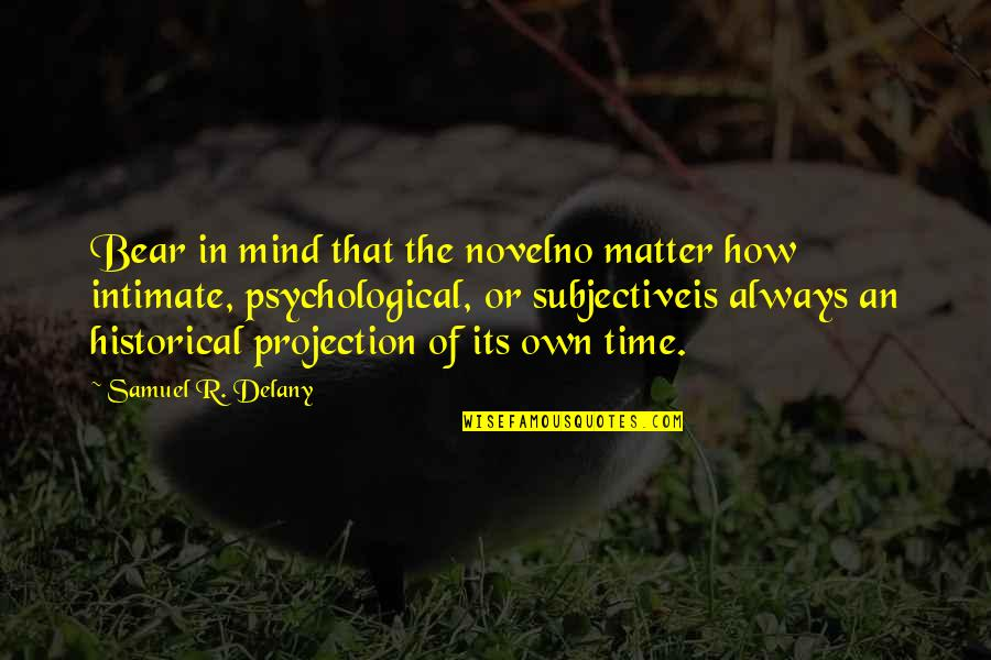 Writing Philosophy Quotes By Samuel R. Delany: Bear in mind that the novelno matter how
