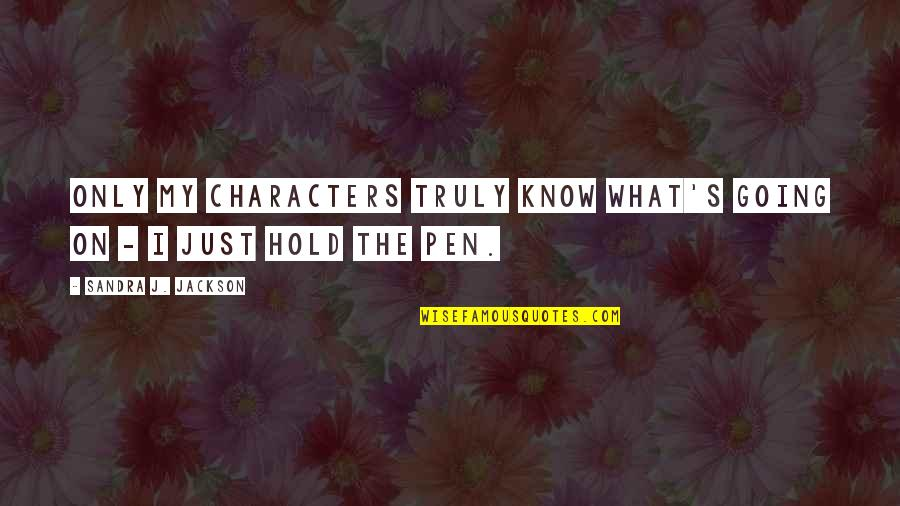 Writing Philosophy Quotes By Sandra J. Jackson: Only my characters truly know what's going on