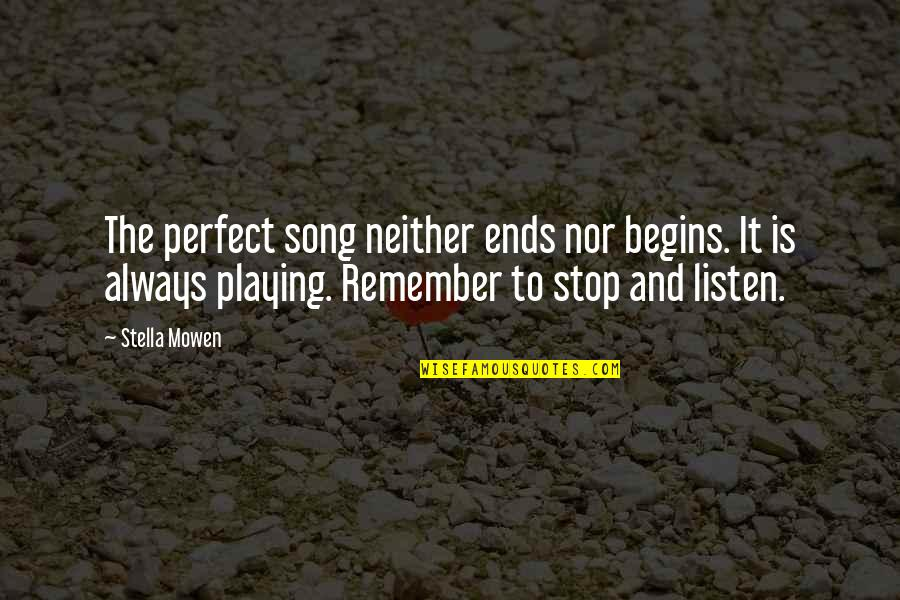 Writing Philosophy Quotes By Stella Mowen: The perfect song neither ends nor begins. It