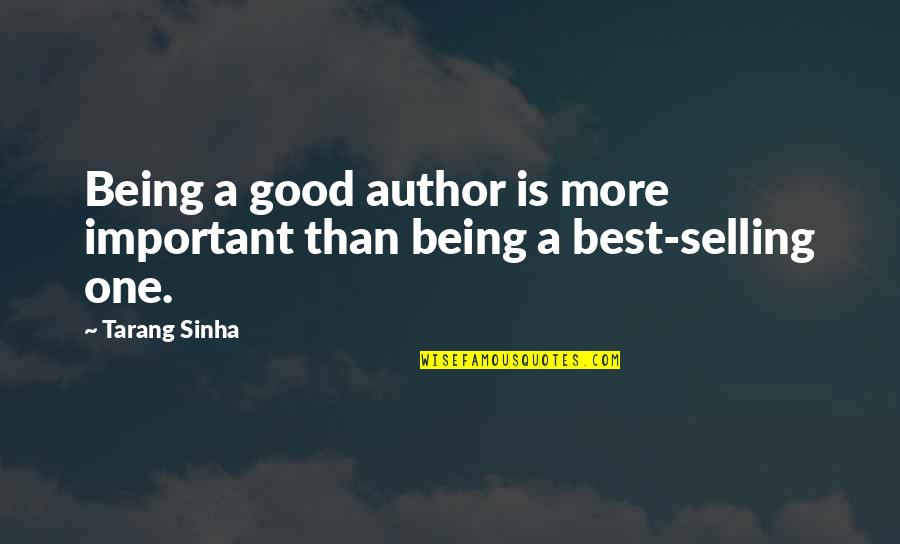 Writing Philosophy Quotes By Tarang Sinha: Being a good author is more important than