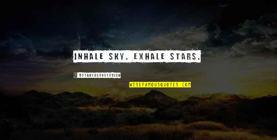 Writing Philosophy Quotes By Vytautaseneyevich: Inhale sky. Exhale stars.