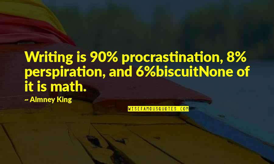 Writing Procrastination Quotes By Almney King: Writing is 90% procrastination, 8% perspiration, and 6%biscuitNone