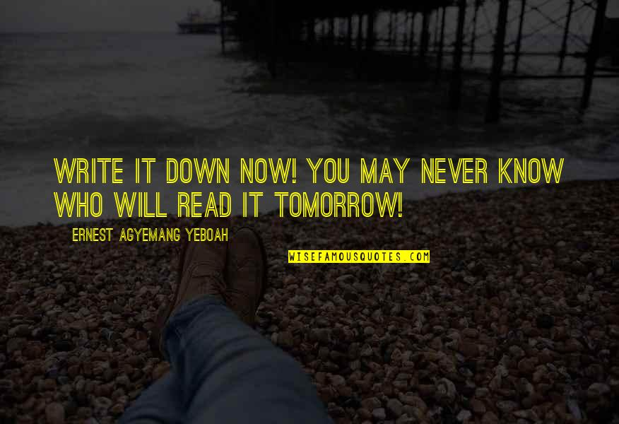 Writing Procrastination Quotes By Ernest Agyemang Yeboah: Write it down now! You may never know