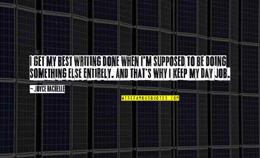 Writing Procrastination Quotes By Joyce Rachelle: I get my best writing done when I'm