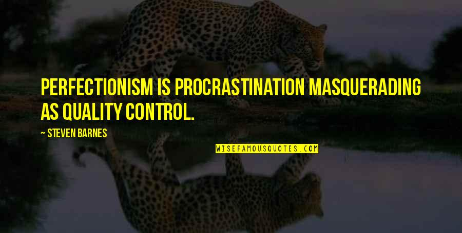 Writing Procrastination Quotes By Steven Barnes: Perfectionism is procrastination masquerading as quality control.