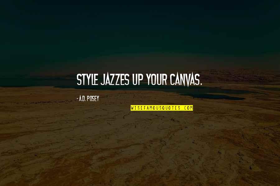 Writing Style Quotes By A.D. Posey: Style jazzes up your canvas.