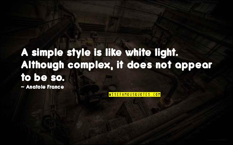 Writing Style Quotes By Anatole France: A simple style is like white light. Although
